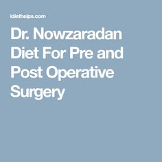Dr. Nowzaradan Diet For Pre and Post Operative Surgery