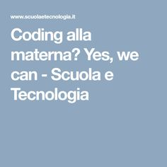 Coding alla materna? Yes, we can - Scuola e Tecnologia Teaching Tips, Preschool, Coding, Education, Can, Montessori, Hobby, Pixel Art, Children