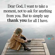 Dear God, I want to simply say: 'Thank You' for all I have. Thank You God, Dear God, Journal Quotes, Book Quotes, I Love You Son, Unconditional Love Quotes, Blessed Is She, Motivational Quotes, Inspirational Quotes