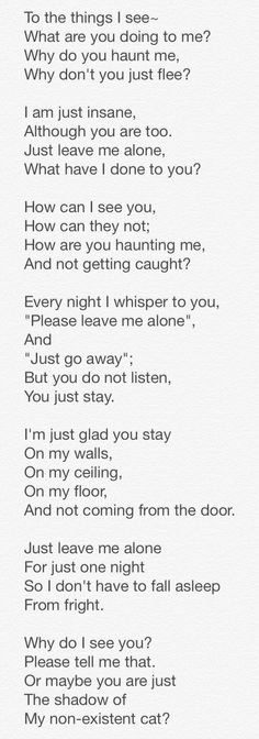 "Another poem I made~ ""To the Things I See"". This is part one, because the entire thing will not fit on the screen XD Creepy Poems, Just Leave, Creepy Pasta, So True, My World, Weird, Sayings, Dark, Random"