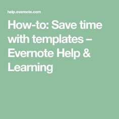 How-to: Save time with templates – Evernote Help & Learning