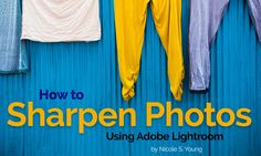 How to Sharpen Photos using Adobe Lightroom. August 26, 2014 — Nicole S. Young. http://photofocus.com/2014/08/26/how-to-sharpen-photos-using-adobe-lightroom/