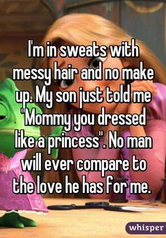 Absolutely loke my son says to me. I love my son so much.