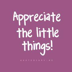 Appreciate the little things!!