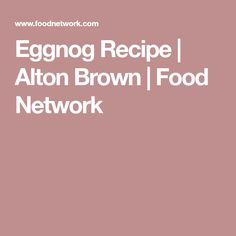 Eggnog Recipe | Alton Brown | Food Network