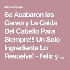 Se Acabaron las Canas y La Caída Del Cabello Para Siempre!!! Un Solo Ingrediente Lo Resuelve! - Feliz y PositivaFeliz y Positiva
