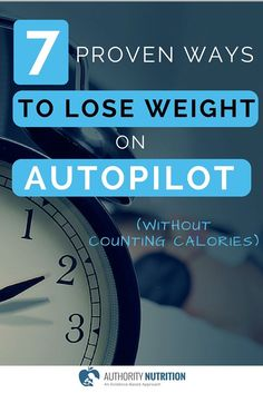 "Calories matter, but counting them is not at all necessary to lose weight. Here are 7 scientifically proven ways to lose fat on ""autopilot"": authoritynutritio..."