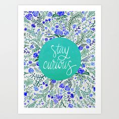 Stay Curious. by Cat Coquillette https://society6.com/product/stay-curious--navy--turquoise_print?curator=themotivatedtype