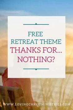 Learn to say Thanks rather than Thanks for Nothing with this free Christian women's retreat theme which encourages us to open our hearts to every blessing. #womensministry #retreattheme Christian Women Blogs, Christian Resources, Youth Group Activities, Youth Groups, Group Games, Christian Women's Ministry, Christian Retreat, Women's Retreat, Retreat Ideas