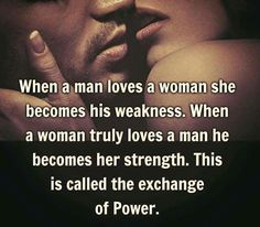 Hmm, I had to read this a few times to think about it. and then I changed the words around to when a woman loves a man he becomes her weakness. It works both ways. Sexy Love Quotes, Love Quotes For Him, Quotes To Live By, Me Quotes, Door Quotes, Love Quotes Images, Be Mine Quotes, Real Beauty Quotes, Strong Men Quotes