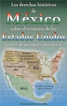 DERECHOS HISTORICOS DE MEXICO SOBRE EL TERRITORIO DE LOS ESTADOS UNIDOS  J. J. Mateos S.SIGMARLIBROS