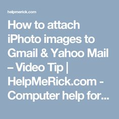 How to attach iPhoto images to Gmail & Yahoo Mail – Video Tip | HelpMeRick.com - Computer help for beginners