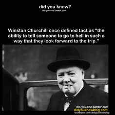Tact is the ability to tell someone to go to Hell in such a way that they look forward to the trip. #Churchill #quotes