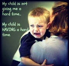 My life very day- MY TRUTH! My child is NOT giving me a hard time- HE is HAVING a hard time- there is a difference! Autism Awareness- Autism Life- Autism MOM!