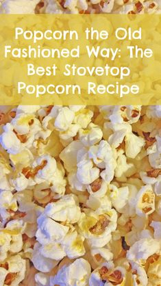 Still Making Microwave Popcorn? You Should Probably Stop, plus a simple recipe for the best stove top popcorn ever.