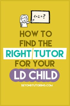 Looking for a tutor for your LD child? Find out how to find the right tutor for your LD child here: http://beyondtutoring.com/finding-the-right-tutor/