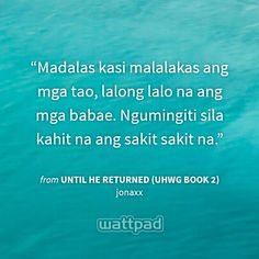 Ang babae. #UHR #jonaxx #wattpad Jonaxx Quotes, Quotable Quotes, Qoutes, Wattpad Quotes, Wattpad Stories, Hugot Quotes, Hugot Lines, Pick Up Lines, Book Lovers