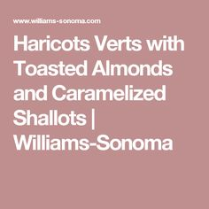 Haricots Verts with Toasted Almonds and Caramelized Shallots | Williams-Sonoma
