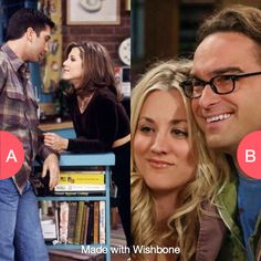 Ross and Rachel or Penny and Leonard?