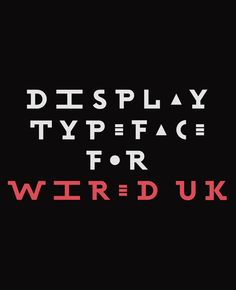Wired (UK) — Typeface by SAWDUST, via Behance