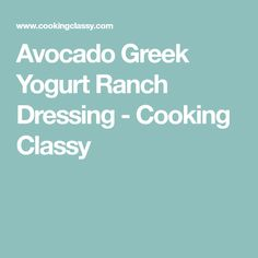 Avocado Greek Yogurt Ranch Dressing - Cooking Classy