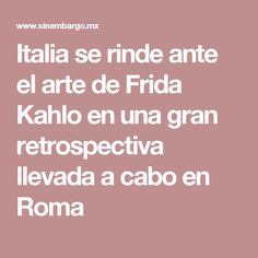 Italia se rinde ante el arte de Frida Kahlo en una gran retrospectiva llevada a cabo en Roma
