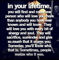 Don't wait to lose then to realize you had that person... Just saying