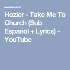 Hozier - Take Me To Church (Sub Español + Lyrics) - YouTube