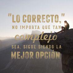 """""""Lo correcto"""" no importa que tan complejo sea, sigue siendo la mejor opción."""