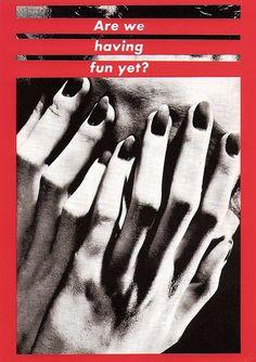 """Are We Having Fun Yet?"" 1985 / 86  By: BARBARA KRUGER"