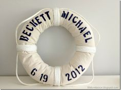 Peferct for nautical themed party or nautical… DIY: Personalized LIfe Preserver. Peferct for nautical themed party or nautical bedroom!