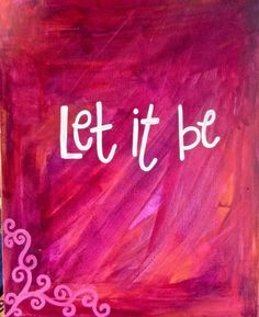 Il lato rosa della vita e della filosofia.... Let it be!