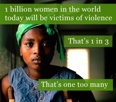 "Yes, TODAY. Not ""This week"" or ""This month"" or ""This year"", but 'TODAY' one BILLION Women...     Say No: Unite to End Violence Against Women"