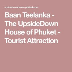 Baan Teelanka - The UpsideDown House of Phuket - Tourist Attraction
