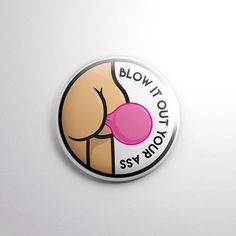 """Blow It Out Your Ass - 1"""" Pinback Button from Exhumed Visions"""