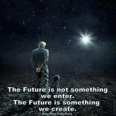 Quantum Physics .. the future is not something we enter, the future is something we create ..