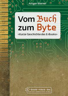 """""""Vom Buch zum Byte"""" Kurze Geschichte des E-Books von Ansgar Warner New Press, New Books, Signs, News, History, Reading, Book, Shop Signs, Sign"""