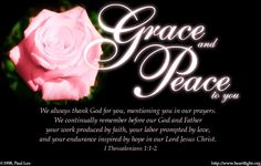 "1 Thessalonians 1:1-2 ""Grace and Peace to you.  We always thank God for you, mentioning you in our prayers..."" Amen"