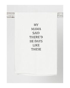 "Face to Face ""My Mama Said There'd Be Days Like This"" Tea Towel"