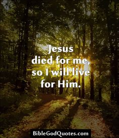 ✞ ✟ BibleGodQuotes.com ✟ ✞  Jesus died for me, so I will live for Him.