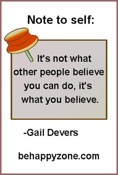 Note to self: It's not what other people believe you can do, it's what you believe. - Gail Devers. Positive, inspirational quotes.