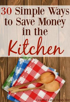 Check out this list of 30 Simple Ways to Save Money in the Kitchen on http://gracefullittlehoneybee.com