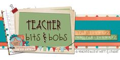 Teacher Bits and Bobs - These two gals have great literacy ideas/centers.