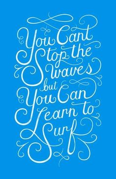 You Can't Stop the Waves, but You Can Learn to Surf by Christopher Vinca in Typography / Lettering Great Quotes, Quotes To Live By, Me Quotes, Inspirational Quotes, Wisdom Quotes, Daily Quotes, Surf Quotes, Quotes 2016, Learn To Surf