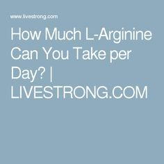 How Much L-Arginine Can You Take per Day? | LIVESTRONG.COM Arginine Benefits, Can You Take, L Arginine, Boost Immune System, Amino Acids, Canning, Health, Health Care, Home Canning