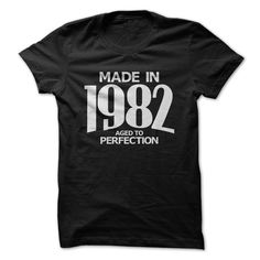 Made in 1982 - Aged to Perfection. See more: www.sunfrogshirts.com/Made-in-1982--Aged-to-Perfection.html?id=28528
