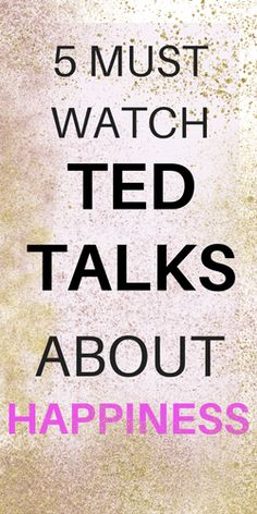 TED TALKS ABOUT HAPPINESS. Awesome TED talks with ways to be happier