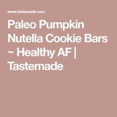 Paleo Pumpkin Nutella Cookie Bars ~ Healthy AF | Tastemade