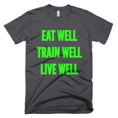 Eat Well Train Well Live Well T-shirt