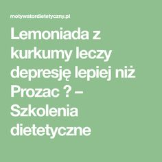 Lemoniada z kurkumy leczy depresję lepiej niż Prozac ? – Szkolenia dietetyczne